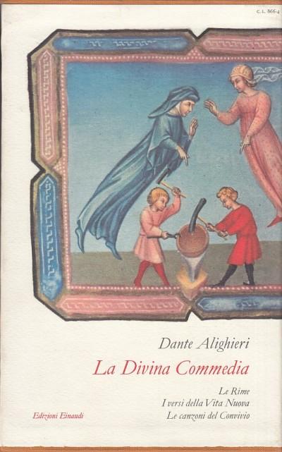 La divina commedia. le rime, i versi della vita nuova e le canzoni del convivio - Alighieri Dante (a Cura Di)