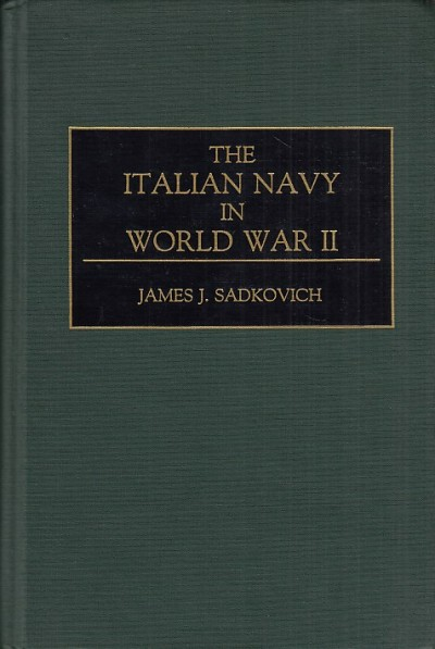 The italian navy in world war ii - James J. Sadkovich