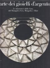 L'ARTE DEI GIOIELLI D'ARGENTO. Le minoranze della Cina, del Triangolo d'oro, Mongolia e Tibet. La Collezione di Rene' van der Star