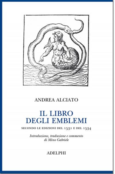 Il libro degli emblemi. secondo le edizioni del 1531 e del 1534 - Alciato Andrea