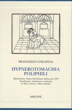 Hypnerotomachia Poliphili. Riproduzione ridotta dell'edizione aldina del 1499. Introduzione, traduzione e commento di Marco Ariani e Mino Gabriele