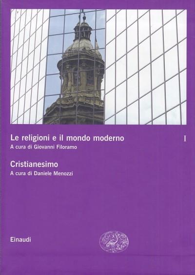 Le religioni e il mondo moderno. cristianesimo - Filoramo Giovanni (a Cura Di) - Menozzi Daniele (a Cura Di)