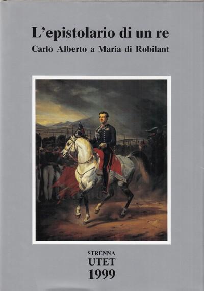 L'epistolario di un re. carlo alberto a maria di robilant - Massab? Ricci Isabella (a Cura Di) - Ossola Carlo (introduzione Di)