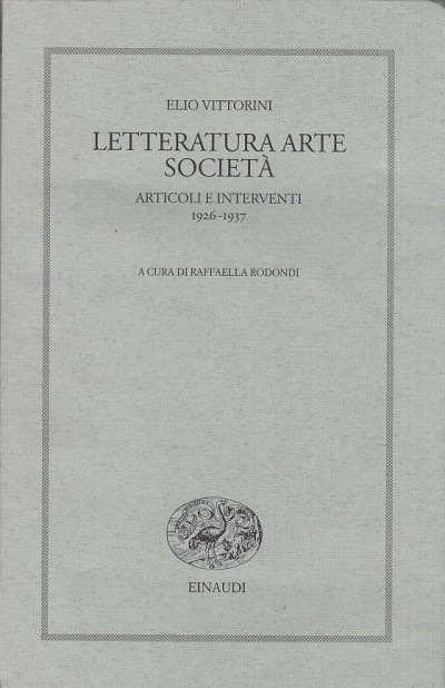 Letteratura arte societ?. articoli e interventi 1926-1937 - Vittorini Elio
