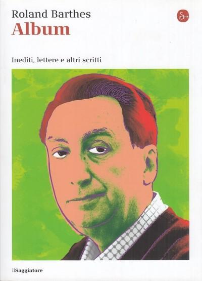 Album. inediti, lettere e altri scritti - Barthes Roland