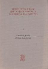 Terre, citt? e paesi nella vita e nell'arte di Gabriele D'Annunzio. I L'Abruzzo, Roma e l'Italia meridionale