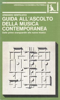 Guida all'ascolto della musica contemporanea dalle prime avanguardie alla nuova musica. Edizione ampliata e aggiornata