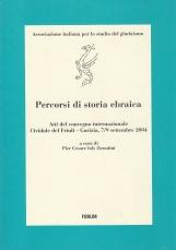 Percorsi di storia ebraica. Atti del convegno internazionale Cividale del Friuli, Gorizia, 7/9 Settembre 2004