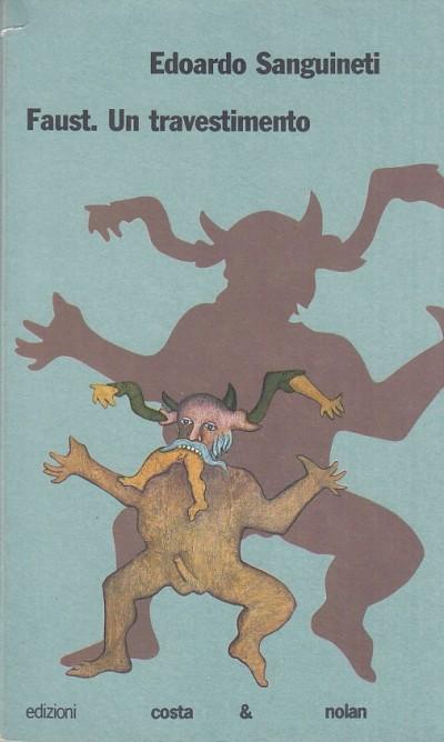Faust. un travestimento - Sanguinetti Edoardo