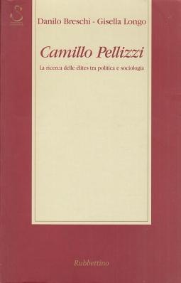 Camillo Pellizzi. La ricerca delle elites tra politica e sociologia 1896-1979