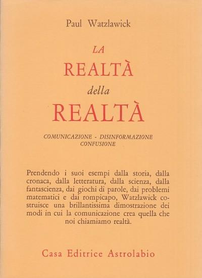 La realtà della realtà. comunicazione disinformazione confusione - Watzlawick Paul