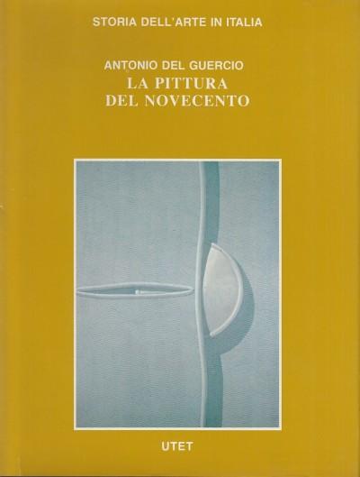 La pittura del novecento - Antonio Del Guercio