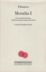 """Moralia I. """"La serenit? interiore"""" e altri testi sulla terapia dell'anima"""