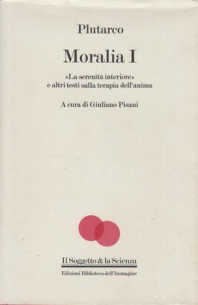 """Moralia i. """"la serenit? interiore"""" e altri testi sulla terapia dell'anima - Plutarco"""