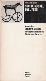 Storia sociale dell'arte. Volume primo Preistoria Antichit? Medioevo Rinascimento Manierismo Barocco