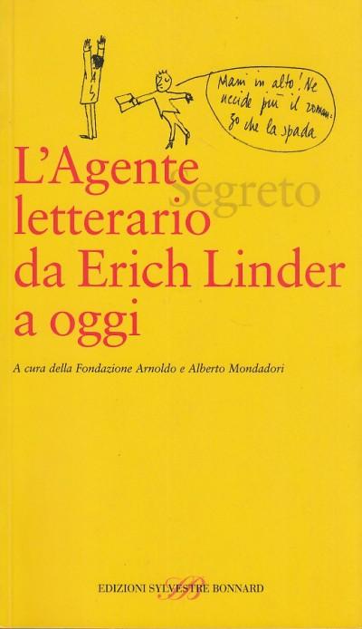 L'agente (segreto) letterario da erich linder a oggi - Fondazione Arnoldo E Alberto Mondadori (a Cura Di)