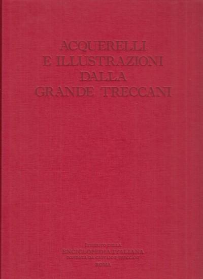 Acqurelli e illustrazioni dalla grande treccani - Aa.vv.