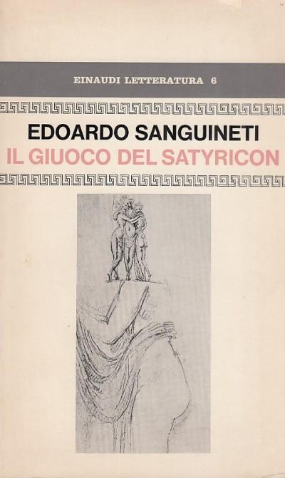Il giuoco del satyricon. un'imitazione da petronio - Sanguineti Edoardo