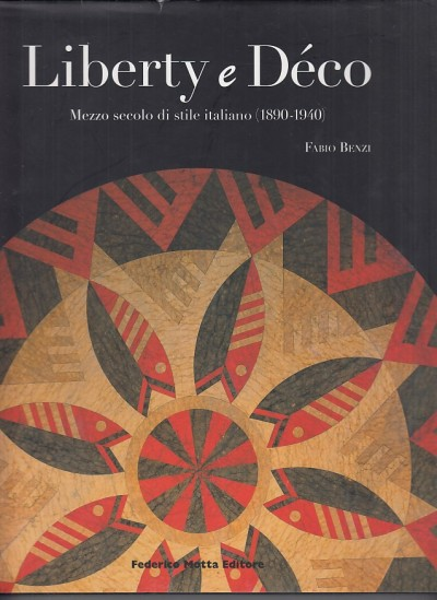 Liberty e d?co. mezzo secolo di stile italiano (1890-1940). ediz. illustrata - Benzi Fabio