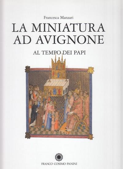 La miniatura ad avignone al tempo dei papi - Manzari Francesca