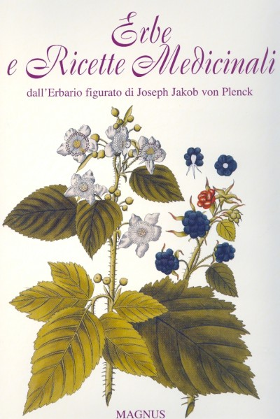 Erbe e ricette medicinali del friuli venezia giulia dall'erbario figurato di joseph jakob von plenck - Fornasaro Franco