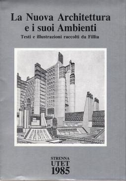 La nuova architettura e i suoi ambienti. Testi e illustrazioni raccolti da Fillia