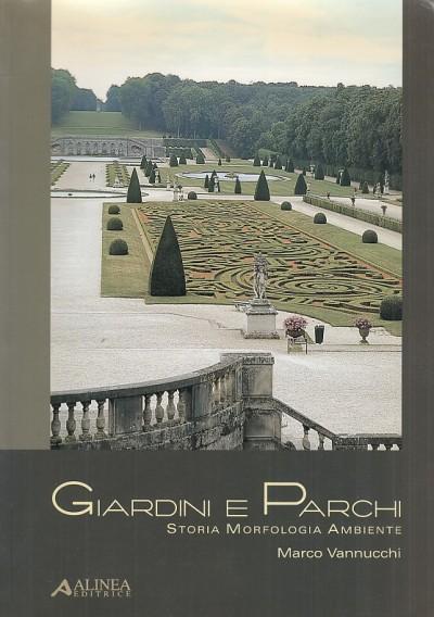 Giardini e parchi. storia morfologia ambiente - Vannucchi Marco