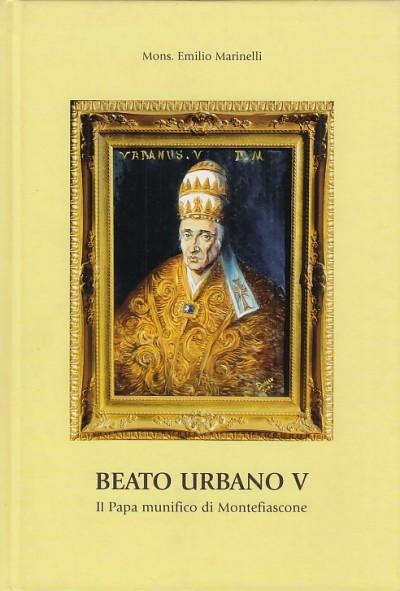 Beato urbano v il papa munifico di montefiascone - Marinelli Emilio Mons.