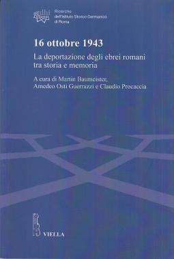 16 ottobre 1943. La deportazione degli ebrei romani tra storia e memoria