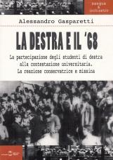 La destra e il '68. La partecipazione degli studenti di destra alla contestazione universitaria. La reazione conservatrice e missina