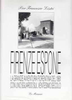 Firenze Espone. La grande avventura fiorentina del 1861 con uno sguardo sul ventesimo secolo