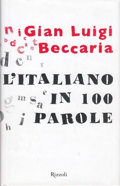 L'italiano in 100 parole - Beccaria Gian Luigi