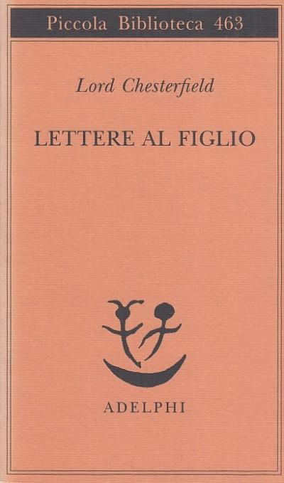 Lettere al figlio 1750-1752 - Chesterfield Lord