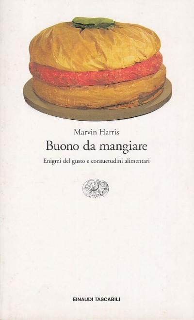 Buono da mangiare. enigmi del gusto e consuetudini alimentari - Harris Marvin