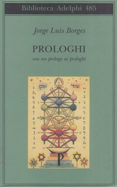 Prologhi. con un prologo ai prologhi - Borges Jorge Luis