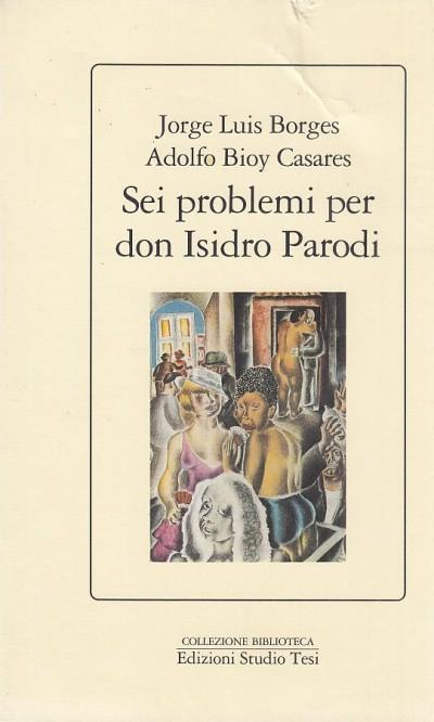 Sei problemi per don isidoro parodi - Borges Jorge Luis - Casares Adolfo Bioy