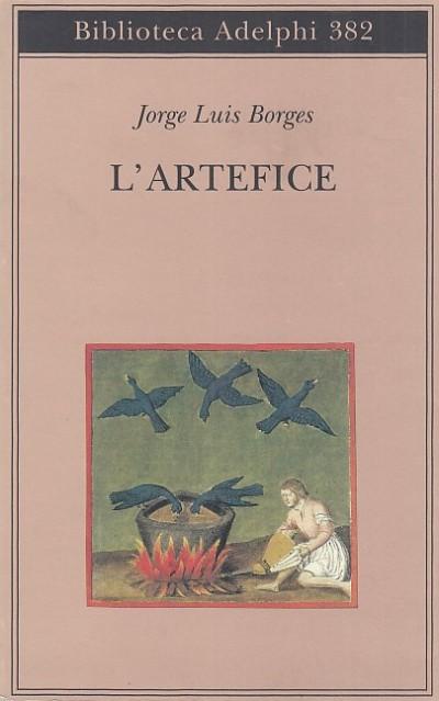 L'artefice. edizione con testo a fronte. - Borges Jorge Luis