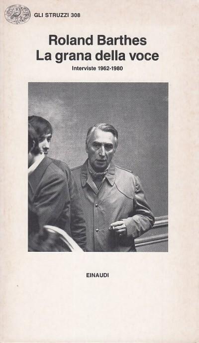 La grana della voce. interviste 1962-1980 - Barthes Roland