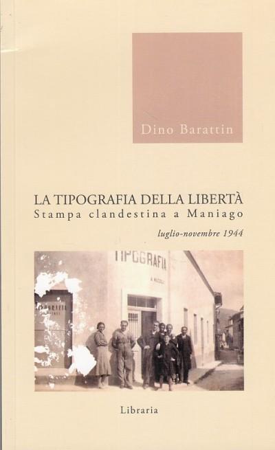 La tipografia della libert?. stampa clandestina a maniago luglio-novembre 1944 - Barattin Dino