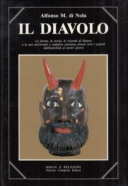 Il Diavolo. Le forme, la storia, le vicende di Satana e la sua universale e malefica presenza presso tutti i popoli dell'antichit? ai nostri giorni