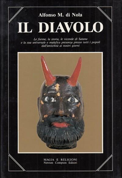 Il diavolo. le forme, la storia, le vicende di satana e la sua universale e malefica presenza presso tutti i popoli dell'antichit? ai nostri giorni - Alfonso M. Di Nola