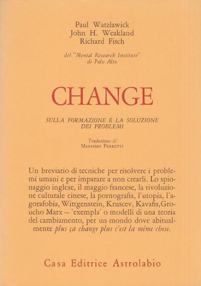 Change. sulla formazione e la soluzione dei problemi - Watzlawick Paul - Weakland H. John - Fisch Richard