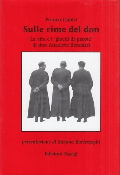 Sulle rime del don. la vita e i giochi di parole di don anacleto bendazzi - Gabici Franco