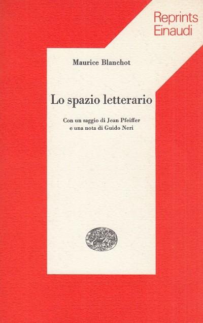 Lo spazio letterario. con un saggio di jean pfeiffer e una nota di guido neri - Blanchot Maurice