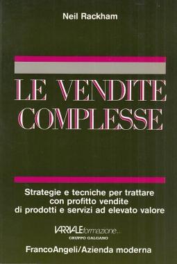 Le vendite complesse. Strategie e tecniche per trattare con profitto vendite e servizi ad elevato valore