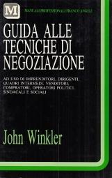 Guida alle tecniche di negoziazione ad uso di imprenditori, dirigenti, quadri intermedi, venditori, compratori, operatori politici, sindacali e sociali