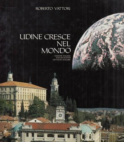 Udine cresce nel mondo - Vattori Roberto