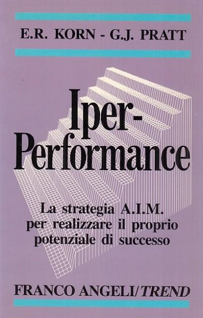 Iper-performance. la strategia aim per realizzare il proprio potenziale di successo - Korn E.r. - Pratt G.j.