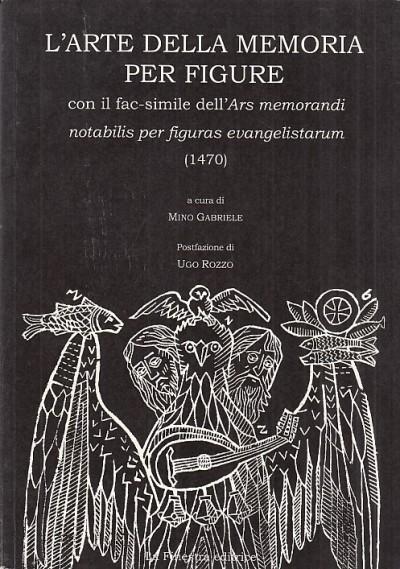 L'arte della memoria per figure. con facsimile dell'ars memorandi notabilis per figuras evangelistarum (1470) - Gabriele Mino (a Cura Di)