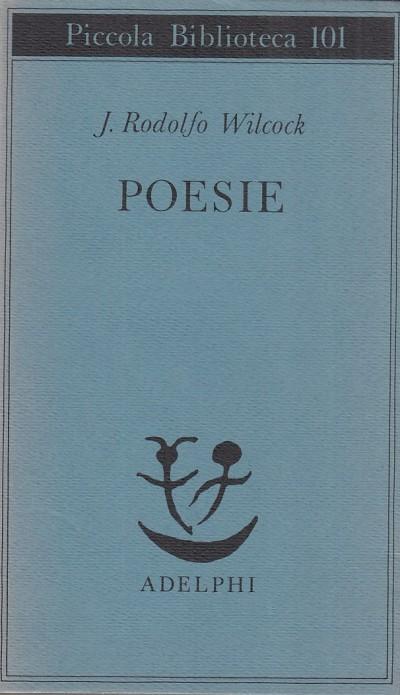Poesie - Wilcock J. Rodolfo